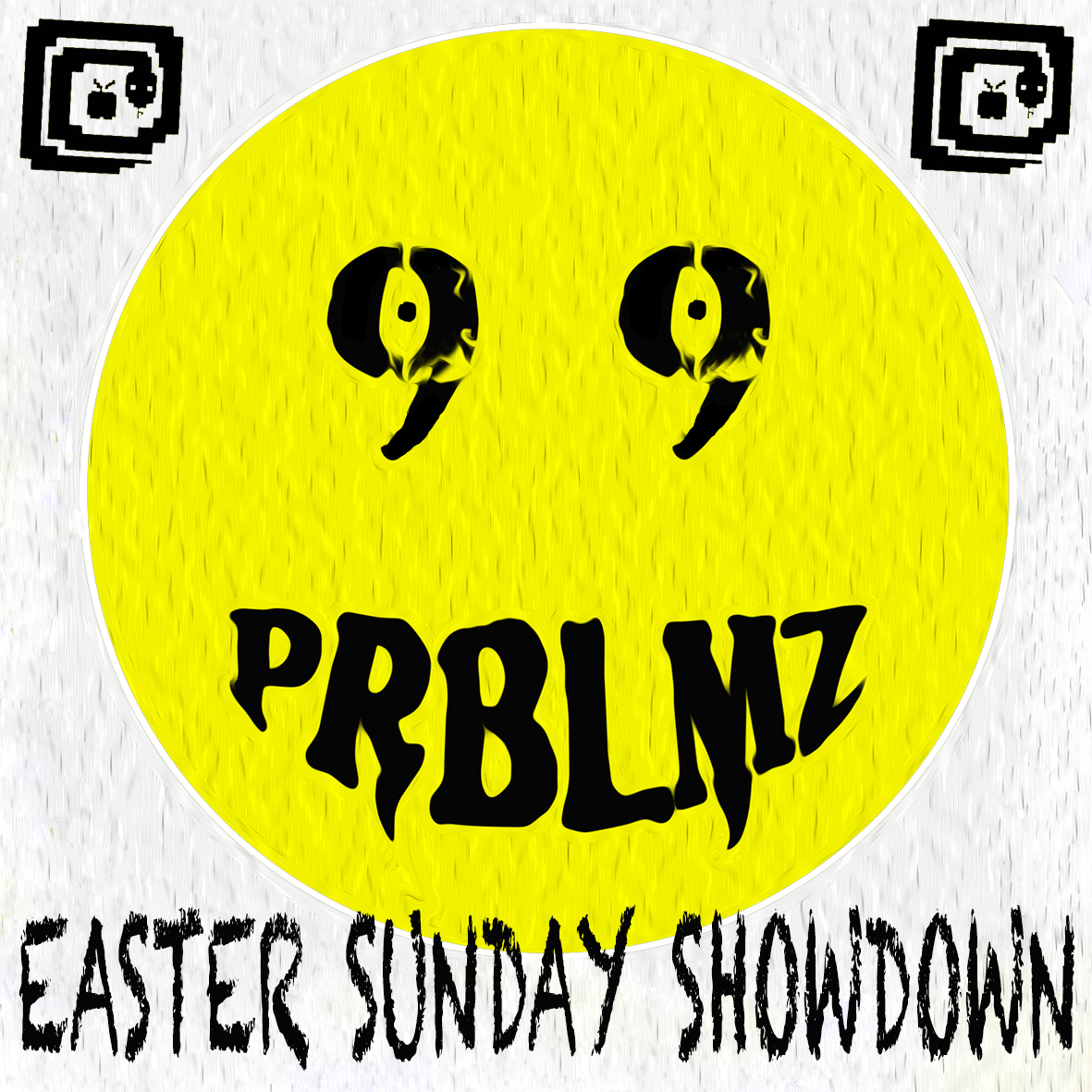 99 PRBLMZ EASTER SUNDAY SHOWDOWN (SUCKMUSIC PAGE)